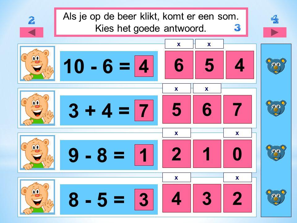 10 - 6 = 645 3 + 4 = 567 9 - 8 = 20 8 - 5 = 432 Als je op de beer klikt, komt er een som.