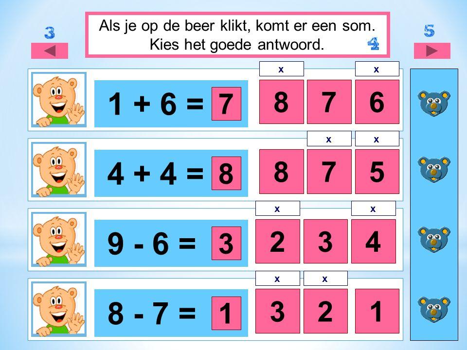 1 + 6 = 876 4 + 4 = 758 9 - 6 = 24 8 - 7 = 312 Als je op de beer klikt, komt er een som.