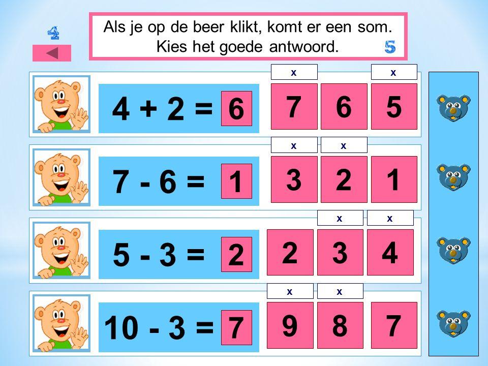 4 + 2 = 765 7 - 6 = 321 5 - 3 = 34 10 - 3 = 978 Als je op de beer klikt, komt er een som.