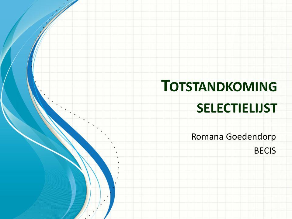 T OTSTANDKOMING SELECTIELIJST Romana Goedendorp BECIS