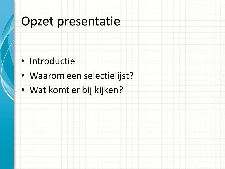 Opzet presentatie Introductie Waarom een selectielijst? Wat komt er bij kijken?