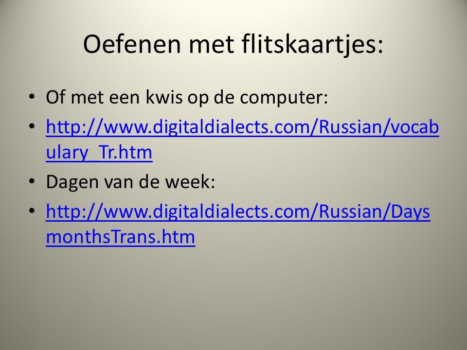 Oefenen met flitskaartjes: Of met een kwis op de computer: http://www.digitaldialects.com/Russian/vocab ulary_Tr.htm http://www.digitaldialects.com/Ru
