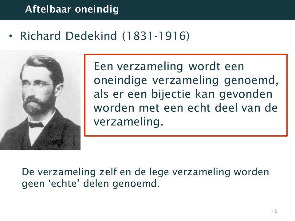 Richard Dedekind (1831-1916) Een verzameling wordt een oneindige verzameling genoemd, als er een bijectie kan gevonden worden met een echt deel van de