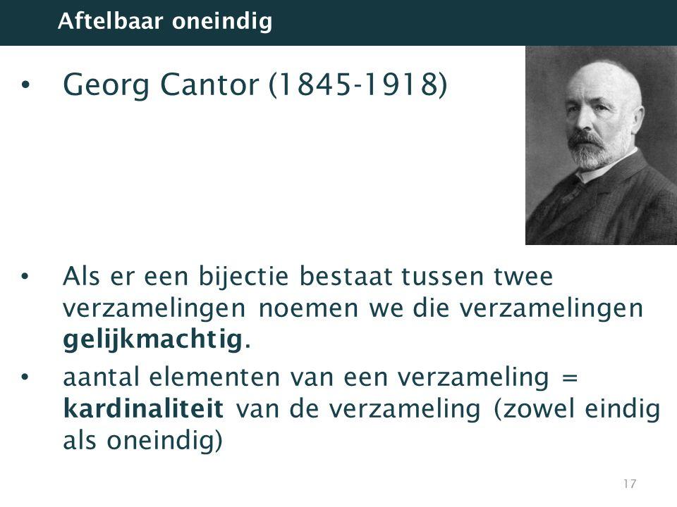 Georg Cantor (1845-1918) Als er een bijectie bestaat tussen twee verzamelingen noemen we die verzamelingen gelijkmachtig. aantal elementen van een ver