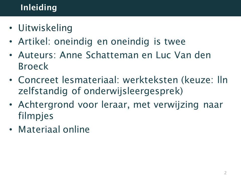 Uitwiskeling Artikel: oneindig en oneindig is twee Auteurs: Anne Schatteman en Luc Van den Broeck Concreet lesmateriaal: werkteksten (keuze: lln zelfs