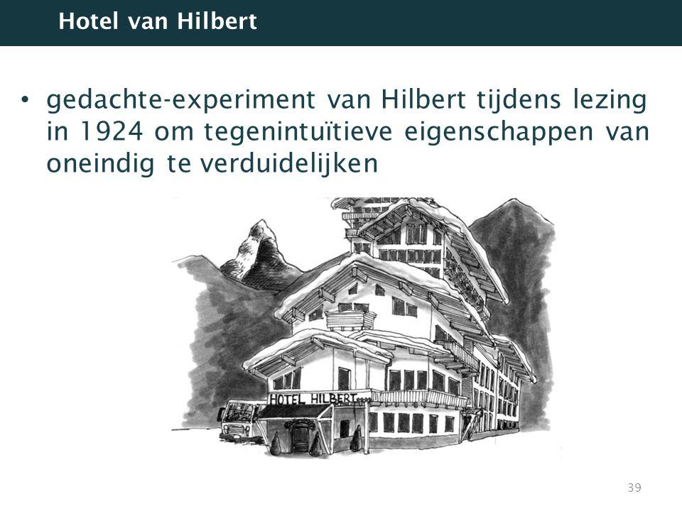 gedachte-experiment van Hilbert tijdens lezing in 1924 om tegenintuïtieve eigenschappen van oneindig te verduidelijken 39 Hotel van Hilbert