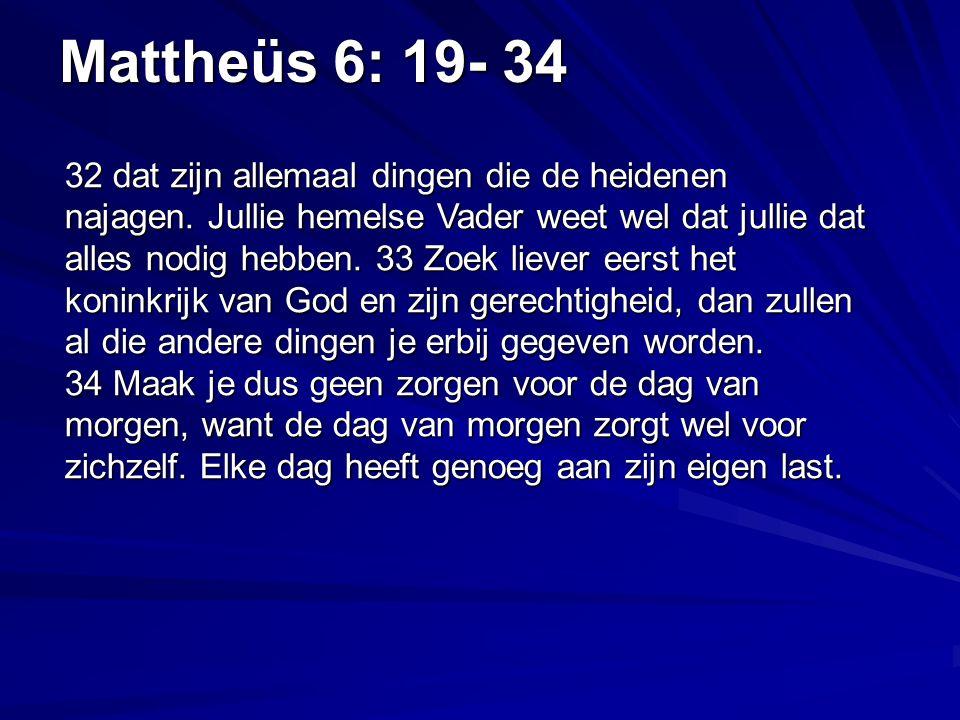 Mattheüs 6: 19- 34 32 dat zijn allemaal dingen die de heidenen najagen.