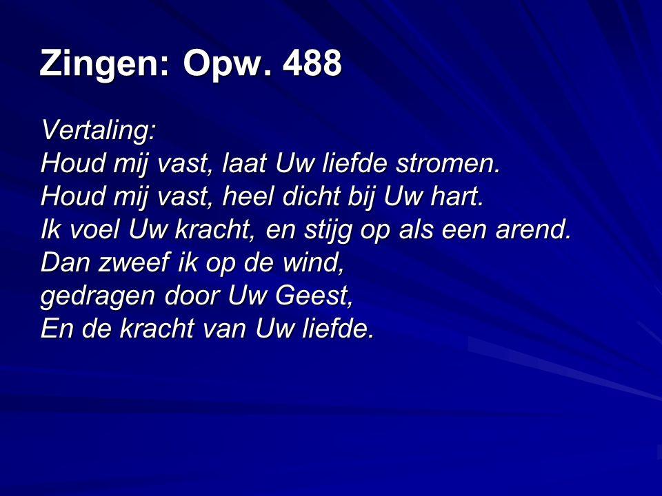 Zingen: Opw. 488 Vertaling: Houd mij vast, laat Uw liefde stromen.