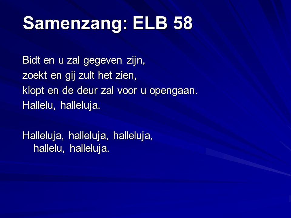 Samenzang: ELB 58 Bidt en u zal gegeven zijn, zoekt en gij zult het zien, klopt en de deur zal voor u opengaan.