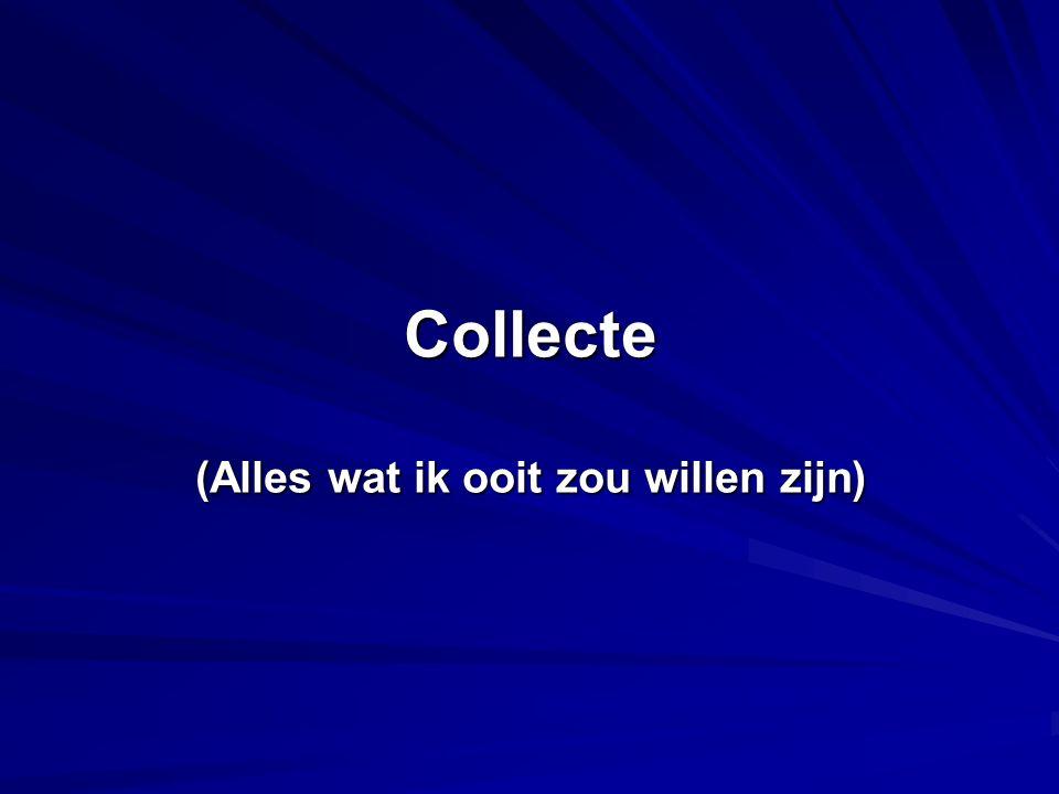 Collecte (Alles wat ik ooit zou willen zijn)
