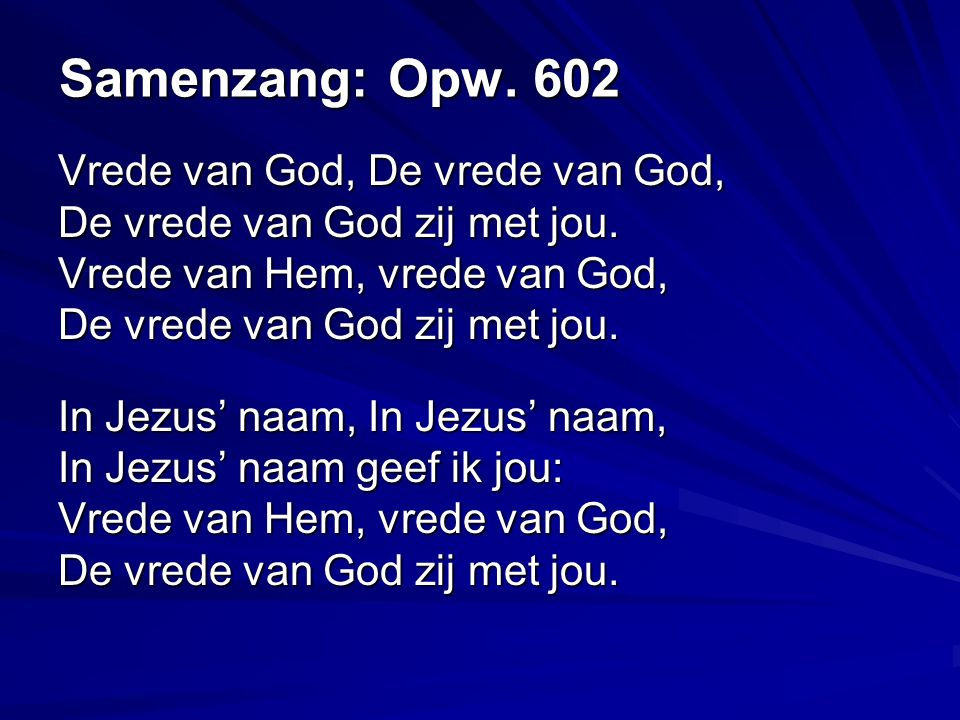 Samenzang: Opw. 602 Vrede van God, De vrede van God, De vrede van God zij met jou.