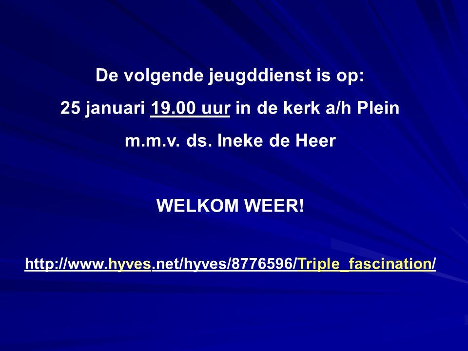De volgende jeugddienst is op: 25 januari 19.00 uur in de kerk a/h Plein m.m.v.