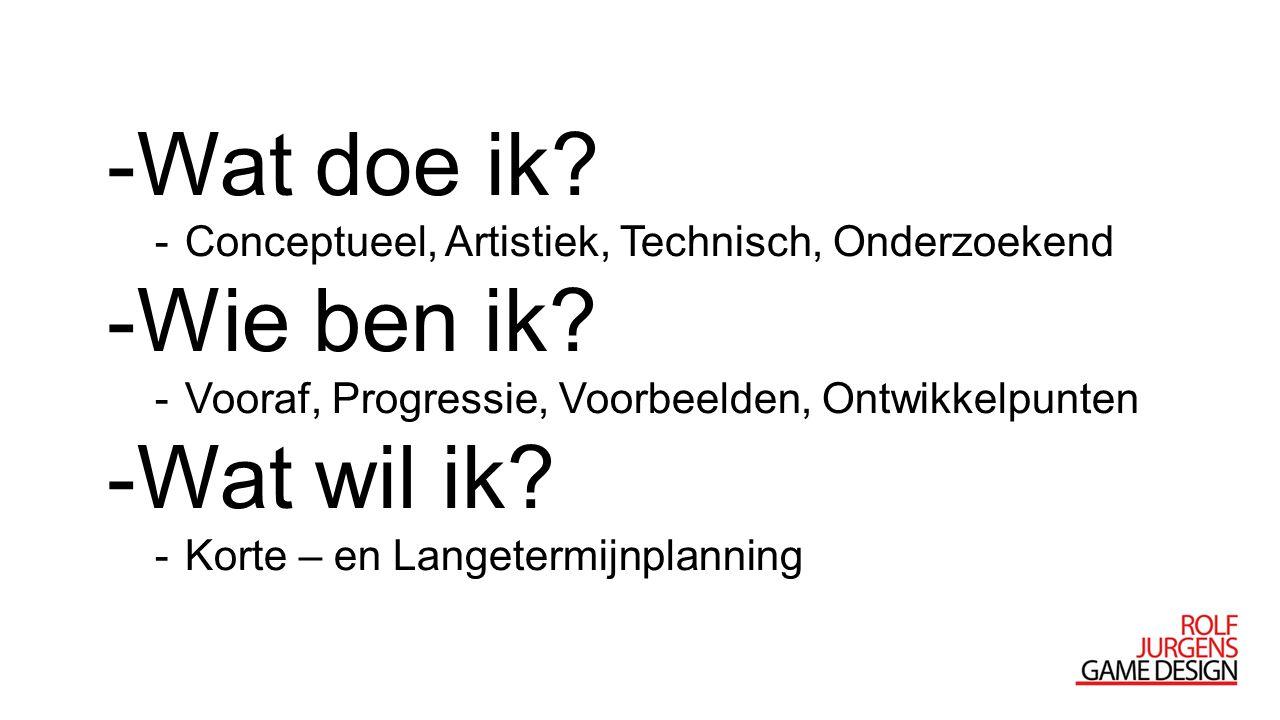 -Wat doe ik? -Conceptueel, Artistiek, Technisch, Onderzoekend -Wie ben ik? -Vooraf, Progressie, Voorbeelden, Ontwikkelpunten -Wat wil ik? -Korte – en