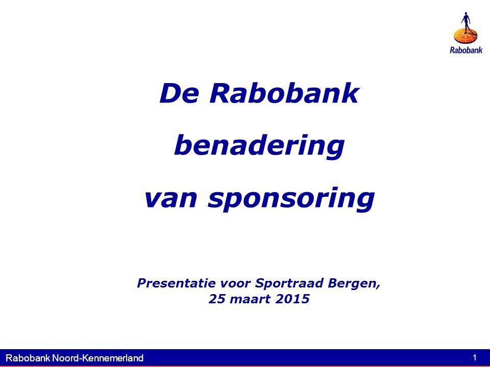 Rabobank Noord-Kennemerland 1 De Rabobank benadering van sponsoring Presentatie voor Sportraad Bergen, 25 maart 2015