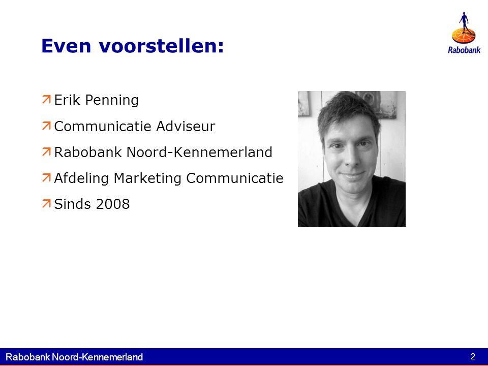 Rabobank Noord-Kennemerland 2 Even voorstellen:  Erik Penning  Communicatie Adviseur  Rabobank Noord-Kennemerland  Afdeling Marketing Communicatie  Sinds 2008