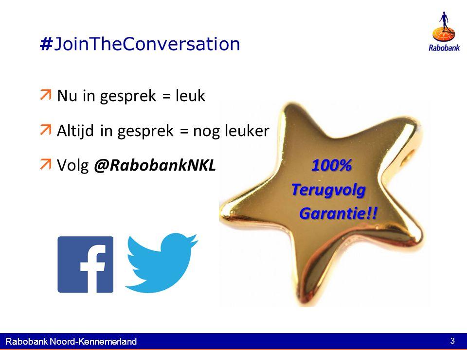 Rabobank Noord-Kennemerland 3  Nu in gesprek = leuk  Altijd in gesprek = nog leuker 100% Terugvolg Garantie!.