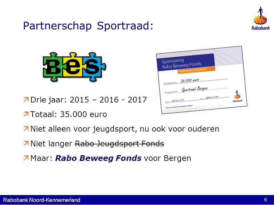 Rabobank Noord-Kennemerland 6 Partnerschap Sportraad:  Drie jaar: 2015 – 2016 - 2017  Totaal: 35.000 euro  Niet alleen voor jeugdsport, nu ook voor ouderen  Niet langer Rabo Jeugdsport Fonds  Maar: Rabo Beweeg Fonds voor Bergen