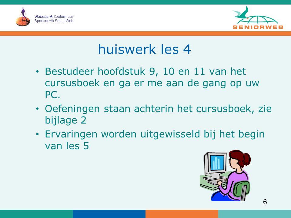 Rabobank Zoetermeer Sponsor v/h SeniorWeb 6 huiswerk les 4 Bestudeer hoofdstuk 9, 10 en 11 van het cursusboek en ga er me aan de gang op uw PC.