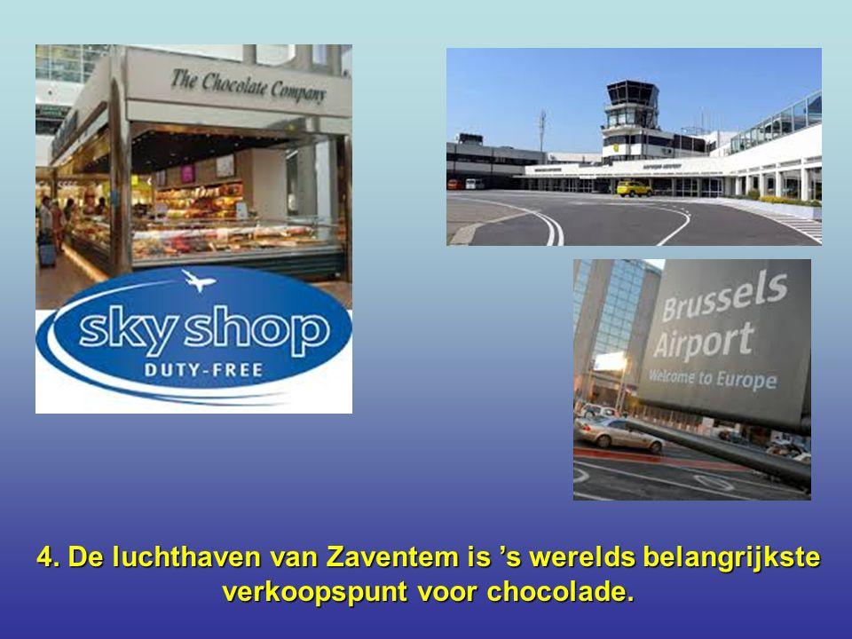 4. De luchthaven van Zaventem is 's werelds belangrijkste verkoopspunt voor chocolade.
