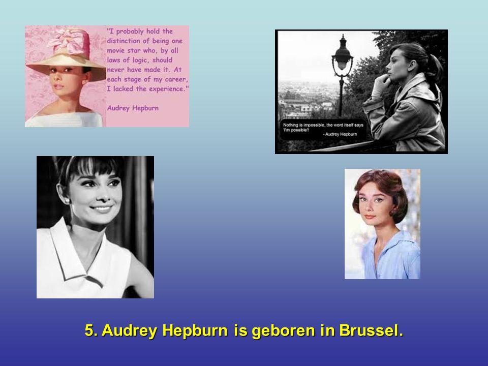 5. Audrey Hepburn is geboren in Brussel.
