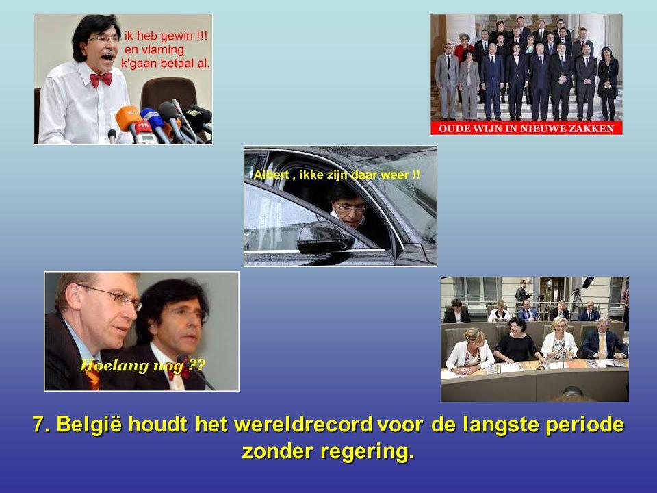 7. België houdt het wereldrecord voor de langste periode zonder regering.