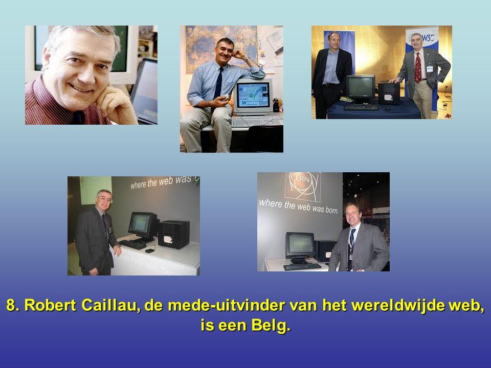 8. Robert Caillau, de mede-uitvinder van het wereldwijde web, is een Belg.