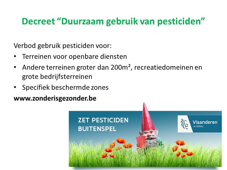"""Decreet """"Duurzaam gebruik van pesticiden"""" Verbod gebruik pesticiden voor: Terreinen voor openbare diensten Andere terreinen groter dan 200m², recreati"""