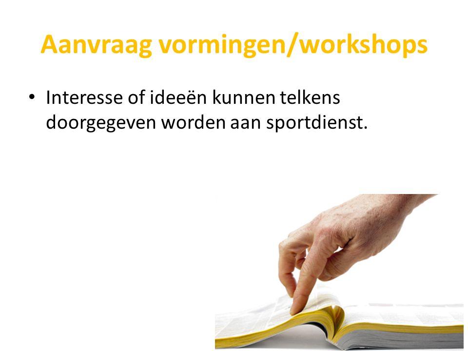 Aanvraag vormingen/workshops Interesse of ideeën kunnen telkens doorgegeven worden aan sportdienst.