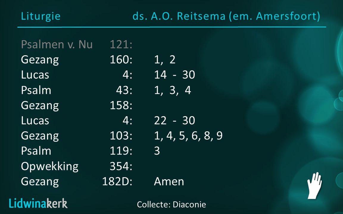 Liturgieds. A.O. Reitsema (em. Amersfoort) Collecte: Diaconie Psalmen v. Nu121: Gezang160:1, 2 Lucas4:14 - 30 Psalm43:1, 3, 4 Gezang158: Lucas4:22 - 3