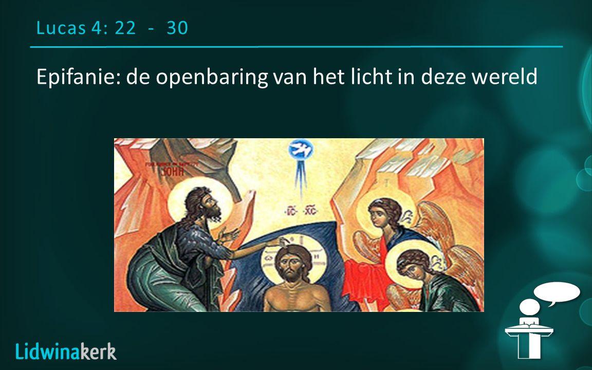 Lucas 4: 22 - 30 Epifanie: de openbaring van het licht in deze wereld