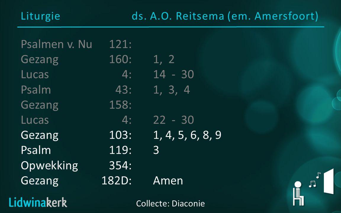 Liturgieds. A.O. Reitsema (em. Amersfoort) Collecte: Diaconie Psalmen v.