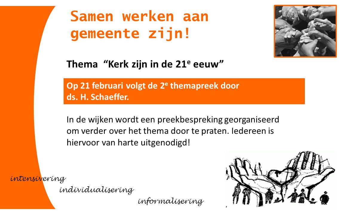 """Samen werken aan gemeente zijn! Thema """"Kerk zijn in de 21 e eeuw"""" Op 21 februari volgt de 2 e themapreek door ds. H. Schaeffer. intensivering informal"""