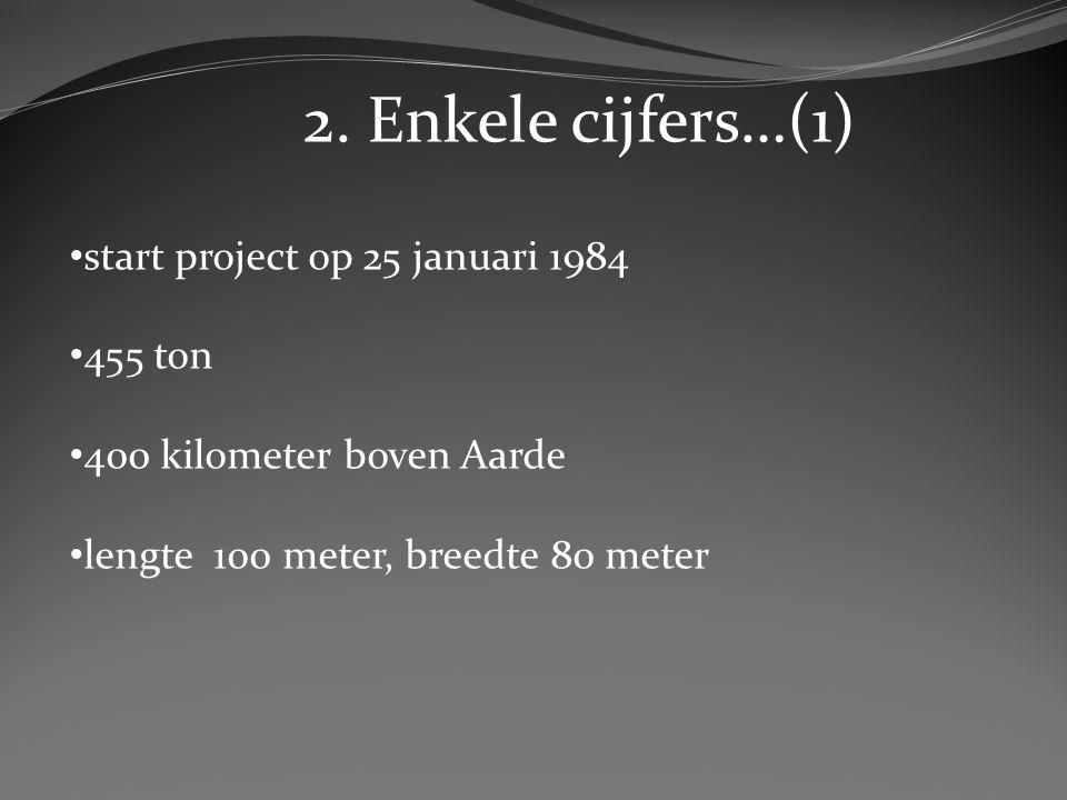 start project op 25 januari 1984 455 ton 400 kilometer boven Aarde lengte 100 meter, breedte 80 meter 2.