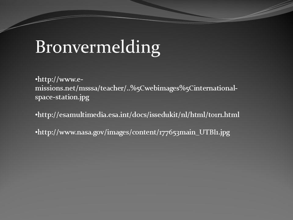 Bronvermelding http://www.e- missions.net/msssa/teacher/..%5Cwebimages%5Cinternational- space-station.jpg http://esamultimedia.esa.int/docs/issedukit/nl/html/t01r1.html http://www.nasa.gov/images/content/177653main_UTBI1.jpg