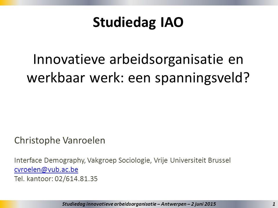 Studiedag IAO Innovatieve arbeidsorganisatie en werkbaar werk: een spanningsveld? Christophe Vanroelen Interface Demography, Vakgroep Sociologie, Vrij