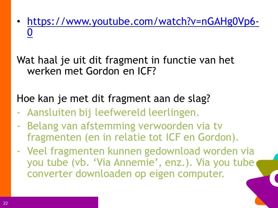22 https://www.youtube.com/watch?v=nGAHg0Vp6- 0 https://www.youtube.com/watch?v=nGAHg0Vp6- 0 Wat haal je uit dit fragment in functie van het werken met Gordon en ICF.