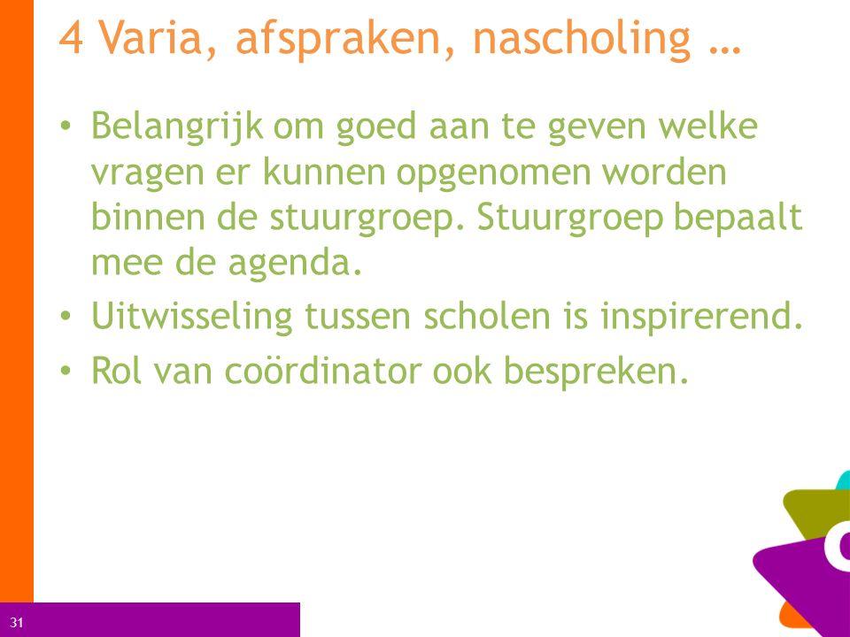 31 4 Varia, afspraken, nascholing … Belangrijk om goed aan te geven welke vragen er kunnen opgenomen worden binnen de stuurgroep.