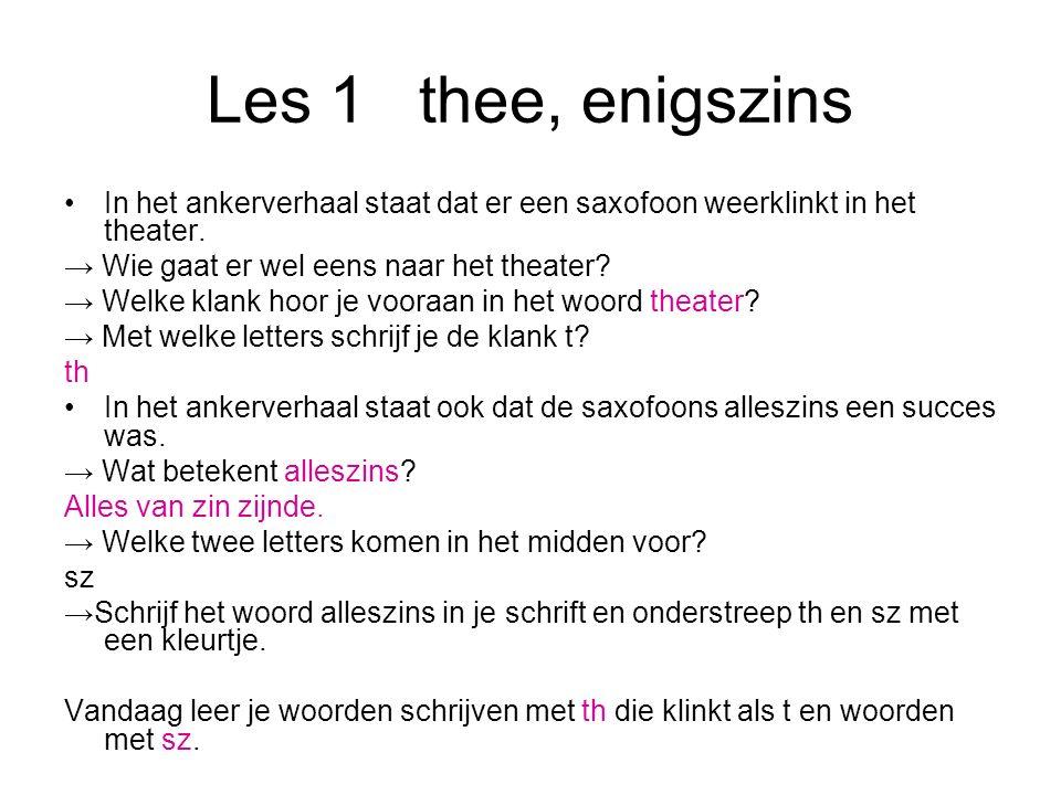 Les 1thee, enigszins In het ankerverhaal staat dat er een saxofoon weerklinkt in het theater. → Wie gaat er wel eens naar het theater? → Welke klank h