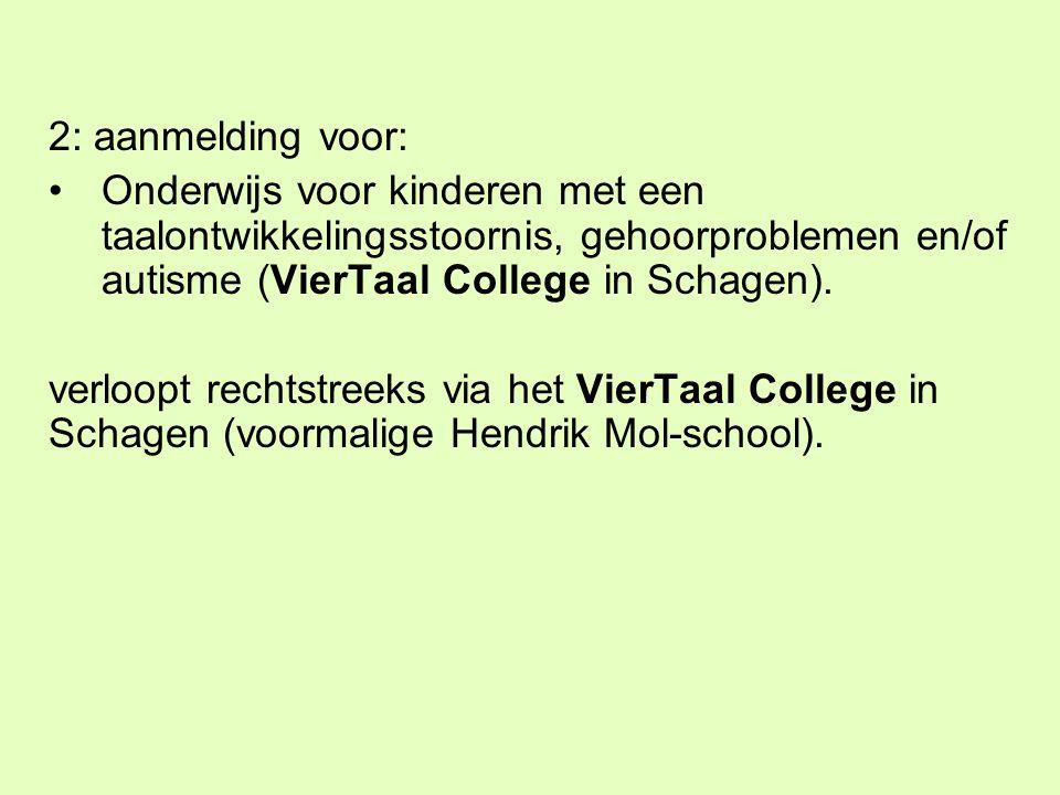 2: aanmelding voor: Onderwijs voor kinderen met een taalontwikkelingsstoornis, gehoorproblemen en/of autisme (VierTaal College in Schagen).