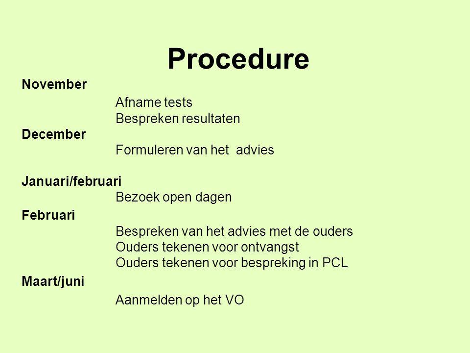 Procedure November Afname tests Bespreken resultaten December Formuleren van het advies Januari/februari Bezoek open dagen Februari Bespreken van het