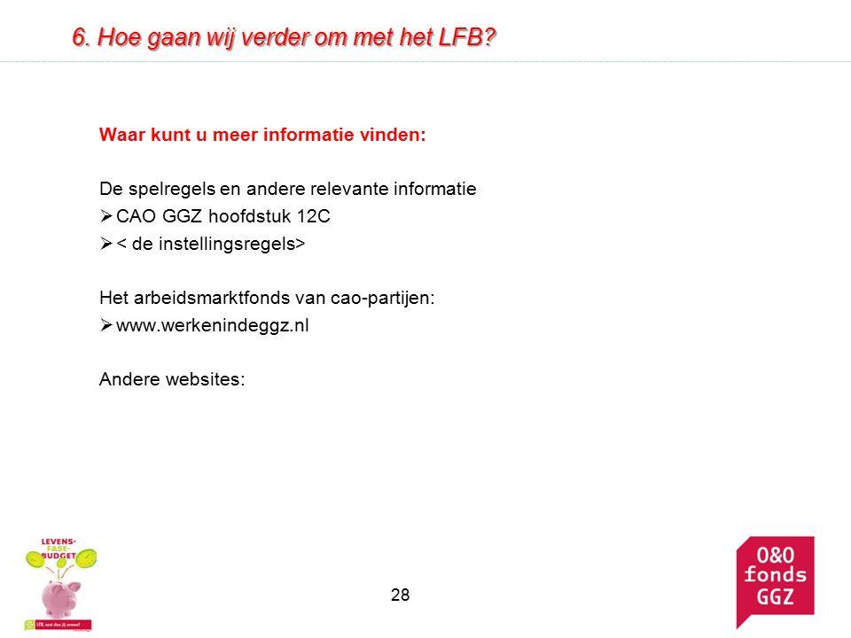 Waar kunt u meer informatie vinden: De spelregels en andere relevante informatie  CAO GGZ hoofdstuk 12C  Het arbeidsmarktfonds van cao-partijen:  www.werkenindeggz.nl Andere websites: 28 6.