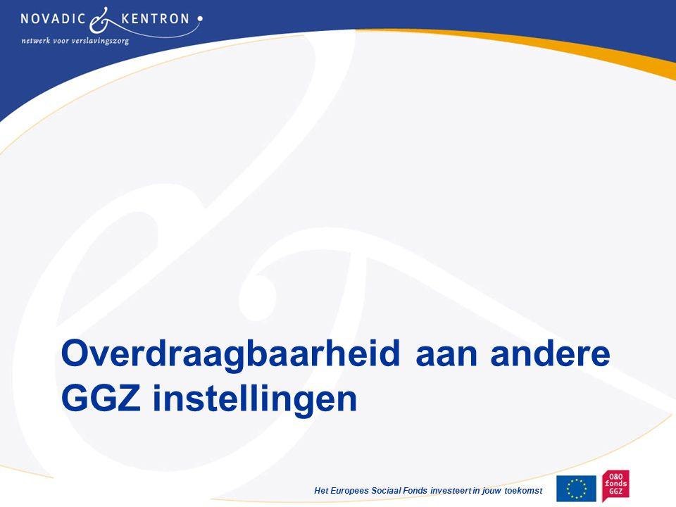 Het Europees Sociaal Fonds investeert in jouw toekomst Overdraagbaarheid aan andere GGZ instellingen