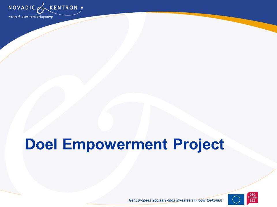 Het Europees Sociaal Fonds investeert in jouw toekomst Doel Empowerment Project