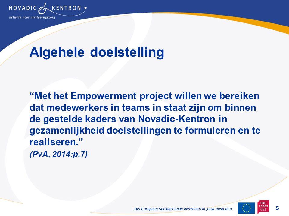 Het Europees Sociaal Fonds investeert in jouw toekomst Met het Empowerment project willen we bereiken dat medewerkers in teams in staat zijn om binnen de gestelde kaders van Novadic-Kentron in gezamenlijkheid doelstellingen te formuleren en te realiseren. (PvA, 2014:p.7) Algehele doelstelling 5