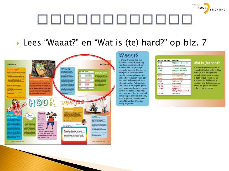 """ Lees """"Waaat?"""" en """"Wat is (te) hard?"""" op blz. 7"""