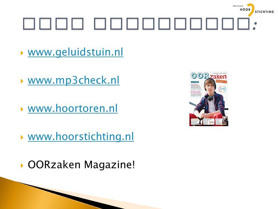  www.geluidstuin.nl www.geluidstuin.nl  www.mp3check.nl www.mp3check.nl  www.hoortoren.nl www.hoortoren.nl  www.hoorstichting.nl www.hoorstichting.nl  OORzaken Magazine!
