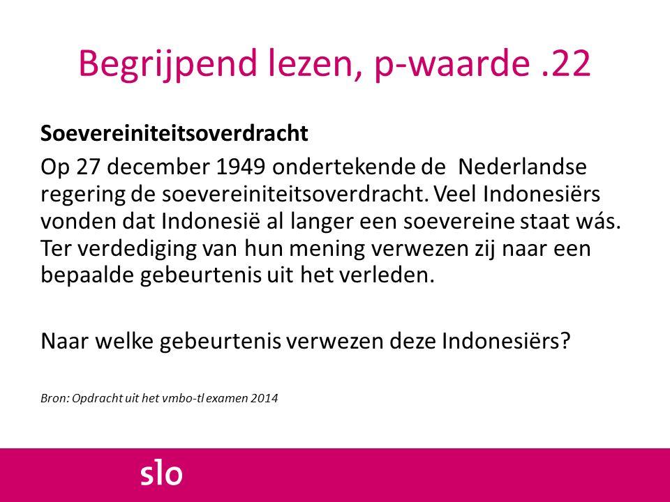 Begrijpend lezen, p-waarde.22 Soevereiniteitsoverdracht Op 27 december 1949 ondertekende de Nederlandse regering de soevereiniteitsoverdracht.
