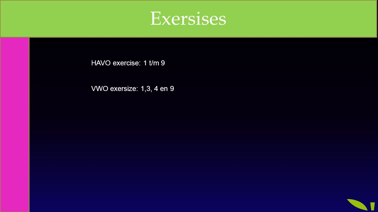 Exersises HAVO exercise: 1 t/m 9 VWO exersize: 1,3, 4 en 9