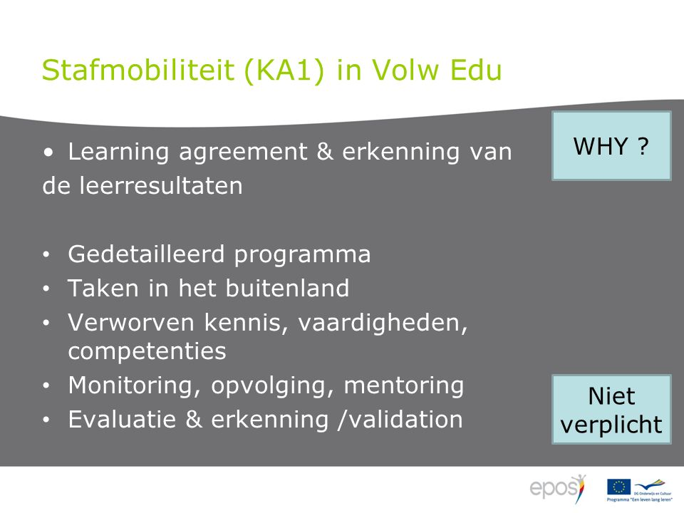 Stafmobiliteit (KA1) in Volw Edu Learning agreement & erkenning van de leerresultaten Gedetailleerd programma Taken in het buitenland Verworven kennis, vaardigheden, competenties Monitoring, opvolging, mentoring Evaluatie & erkenning /validation WHY .