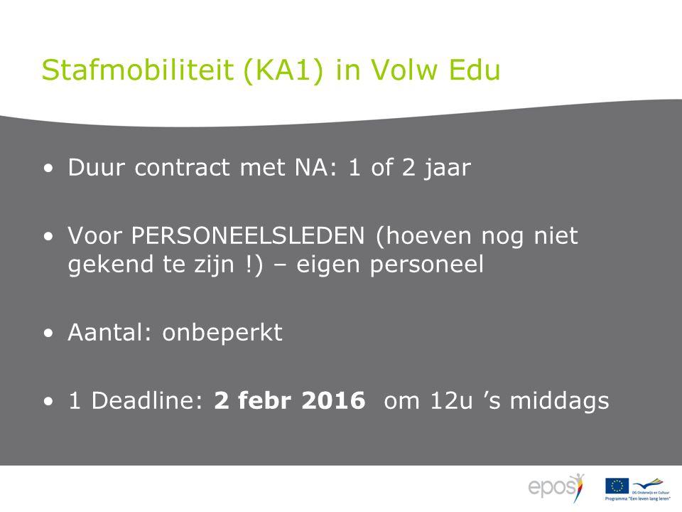 Stafmobiliteit (KA1) in Volw Edu Duur contract met NA: 1 of 2 jaar Voor PERSONEELSLEDEN (hoeven nog niet gekend te zijn !) – eigen personeel Aantal: onbeperkt 1 Deadline: 2 febr 2016 om 12u 's middags
